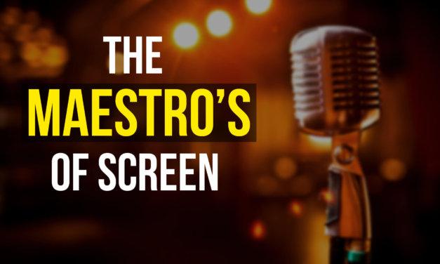The Maestro's of Screen