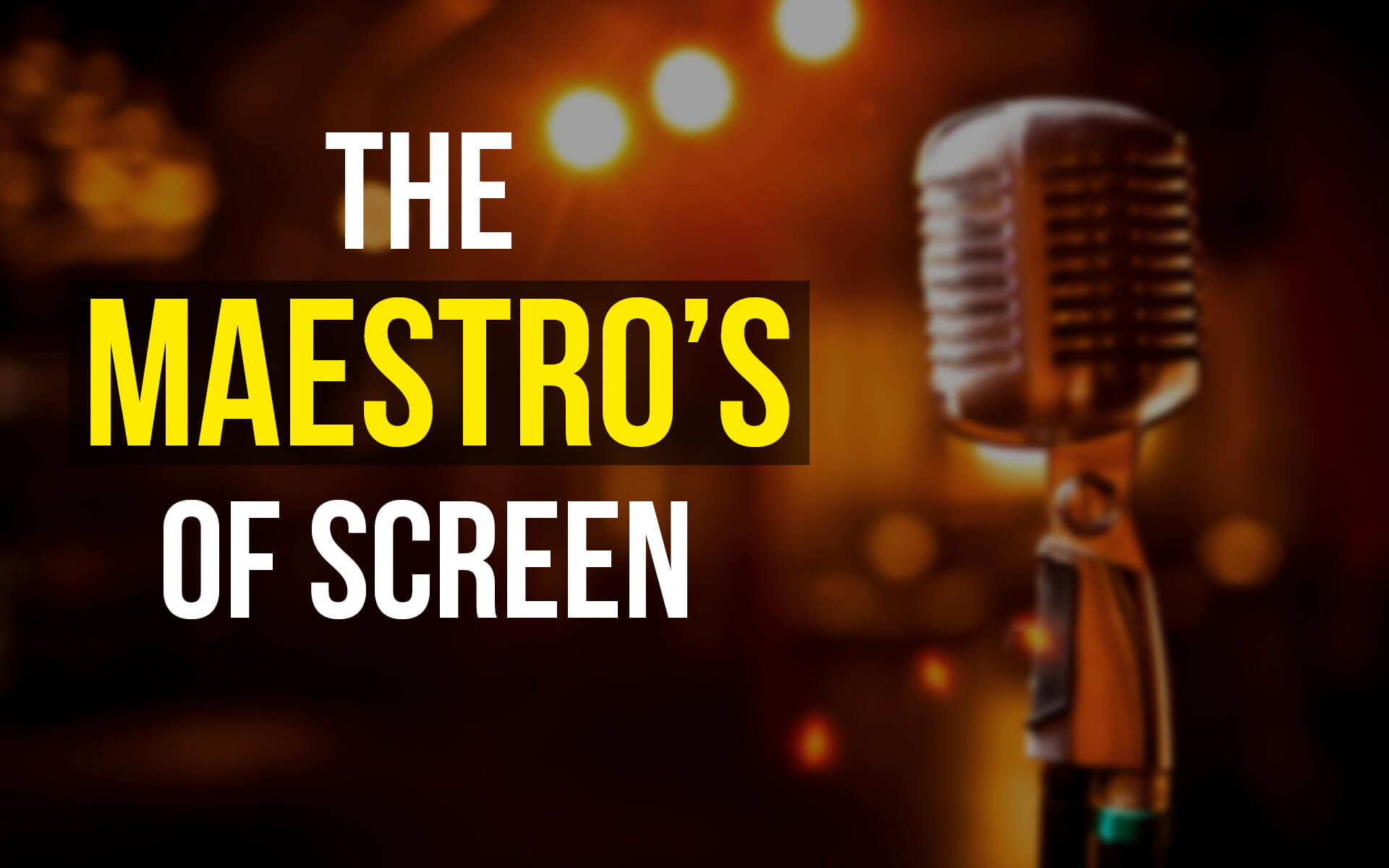 The Maestro's of Screen