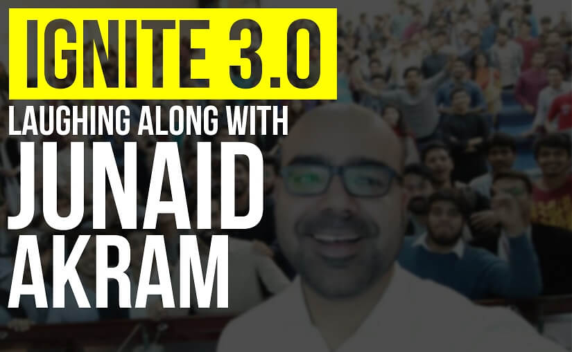Ignite 3.0: Laughing Along with Junaid Akram