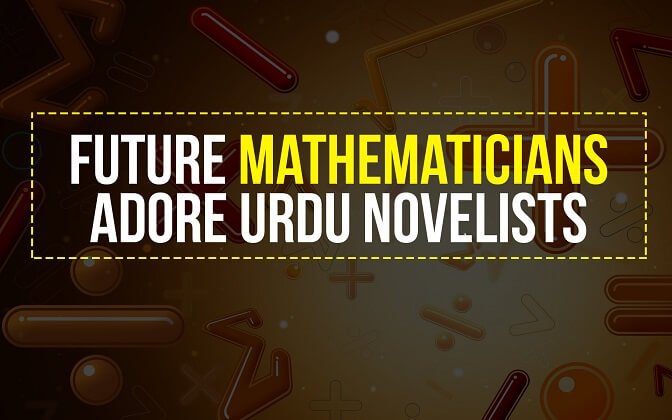 Future Mathematicians Adore Urdu Novelists
